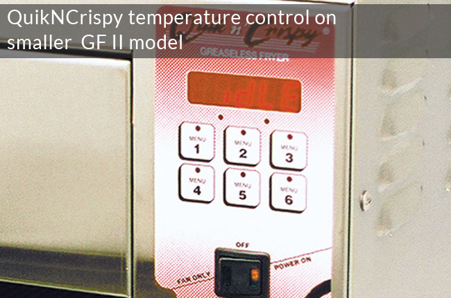 QuikNCrispy temperature control on smaller  GF II model