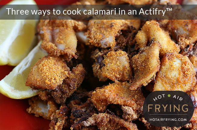 Three ways to cook calamari in an Actifry™