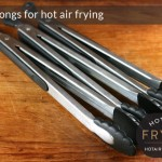 Get a good pair of tongs for hot air frying