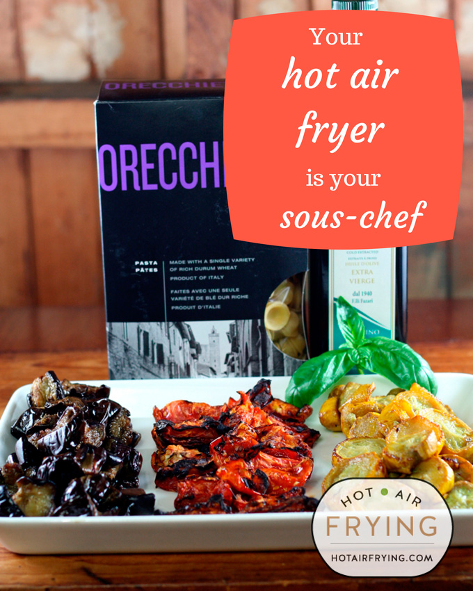 use your hot air fryer as your sous chef